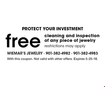 PROTECT YOUR INVESTMENT. Free cleaning and inspection of any piece of jewelry. Restrictions may apply. With this coupon. Not valid with other offers. Expires 5-25-18.