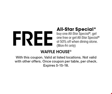 Free All-Star Special* buy one All-Star Special, get one free or get All-Star Special at 50% off when dining alone. (Mon-Fri only). With this coupon. Valid at listed locations. Not valid with other offers. Once coupon per table, per check. Expires 5-15-18.