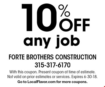 10% Off any job. With this coupon. Present coupon at time of estimate. Not valid on prior estimates or services. Expires 6-30-18. Go to LocalFlavor.com for more coupons.