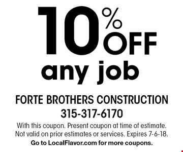 10% Off any job. With this coupon. Present coupon at time of estimate. Not valid on prior estimates or services. Expires 7-6-18. Go to LocalFlavor.com for more coupons.