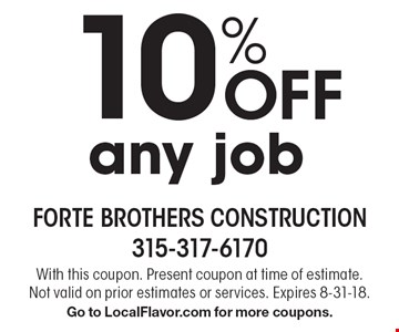 10% Off any job. With this coupon. Present coupon at time of estimate. Not valid on prior estimates or services. Expires 8-31-18. Go to LocalFlavor.com for more coupons.