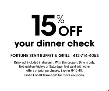15% Off your dinner check. Drink not included in discount. With this coupon. Dine in only. Not valid on Fridays or Saturdays. Not valid with otheroffers or prior purchases. Expires 6-15-18. Go to LocalFlavor.com for more coupons.