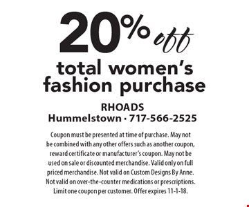 20% off total women's fashion purchase. Coupon must be presented at time of purchase. May not be combined with any other offers such as another coupon, reward certificate or manufacturer's coupon. May not be used on sale or discounted merchandise. Valid only on full priced merchandise. Not valid on Custom Designs By Anne. Not valid on over-the-counter medications or prescriptions. Limit one coupon per customer. Offer expires 11-1-18.