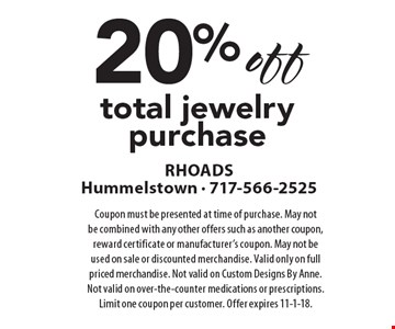 20% off total jewelry purchase. Coupon must be presented at time of purchase. May not be combined with any other offers such as another coupon, reward certificate or manufacturer's coupon. May not be used on sale or discounted merchandise. Valid only on full priced merchandise. Not valid on Custom Designs By Anne. Not valid on over-the-counter medications or prescriptions. Limit one coupon per customer. Offer expires 11-1-18.