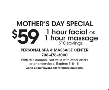 Mother's Day Special: $591 hour facial OR 1 hour massage $10 savings. With this coupon. Not valid with other offers or prior services. Expires 6-8-18. Go to LocalFlavor.com for more coupons.