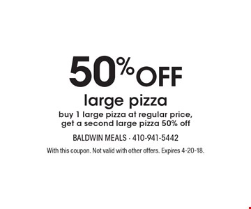50% off large pizza buy 1 large pizza at regular price, get a second large pizza 50% off. With this coupon. Not valid with other offers. Expires 4-20-18.