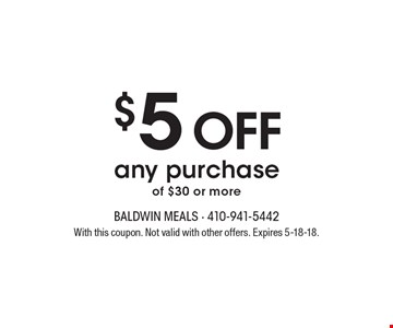 $5off any purchaseof $30 or more. With this coupon. Not valid with other offers. Expires 5-18-18.