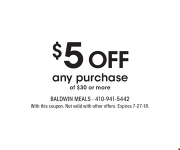 $5 off any purchase of $30 or more. With this coupon. Not valid with other offers. Expires 7-27-18.