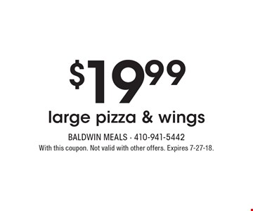 $19.99 large pizza & wings. With this coupon. Not valid with other offers. Expires 7-27-18.