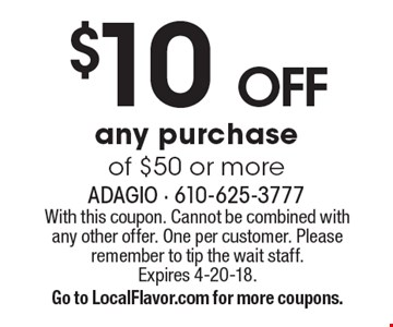 $10 off any purchase of $50 or more. With this coupon. Cannot be combined with any other offer. One per customer. Please remember to tip the wait staff. Expires 4-20-18. Go to LocalFlavor.com for more coupons.