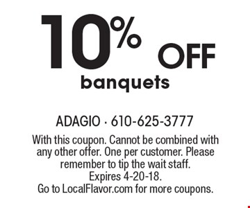 10% off banquets. With this coupon. Cannot be combined with any other offer. One per customer. Please remember to tip the wait staff. Expires 4-20-18. Go to LocalFlavor.com for more coupons.