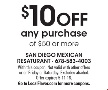 $10 OFF any purchase of $50 or more. With this coupon. Not valid with other offers or on Friday or Saturday. Excludes alcohol. Offer expires 5-11-18. Go to LocalFlavor.com for more coupons.