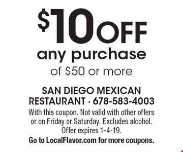 $10 OFF any purchase of $50 or more. With this coupon. Not valid with other offers or on Friday or Saturday. Excludes alcohol. Offer expires 1-4-19. Go to LocalFlavor.com for more coupons.