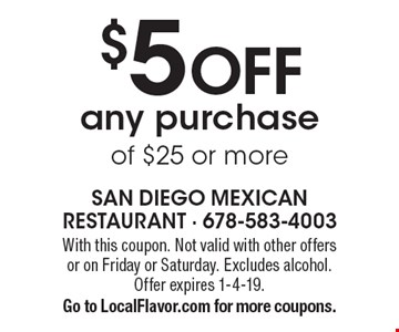 $5 OFF any purchase of $25 or more. With this coupon. Not valid with other offers or on Friday or Saturday. Excludes alcohol. Offer expires 1-4-19. Go to LocalFlavor.com for more coupons.