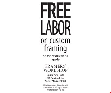 FREE LABOR on custom framing. Some restrictions apply. With this coupon. Not valid with other offers or prior purchases. Offer expires 6-15-18.