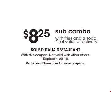 $8.25 sub combo with fries and a soda *not valid for delivery. With this coupon. Not valid with other offers. Expires 4-20-18. Go to LocalFlavor.com for more coupons.