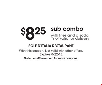 $8.25 sub combo with fries and a soda*not valid for delivery. With this coupon. Not valid with other offers. Expires 6-22-18. Go to LocalFlavor.com for more coupons.