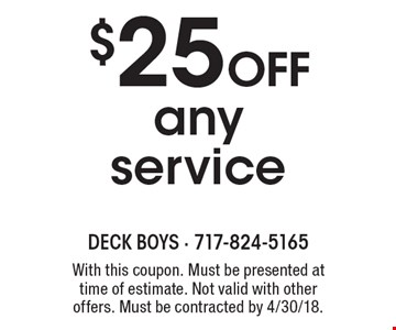 $25 off any service. With this coupon. Must be presented at time of estimate. Not valid with other offers. Must be contracted by 4/30/18.