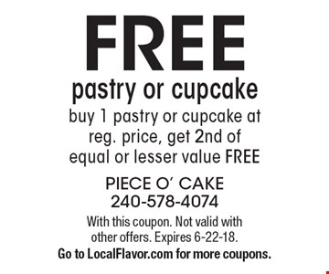 FREE pastry or cupcake. Buy 1 pastry or cupcake at reg. price, get 2nd of equal or lesser value FREE. With this coupon. Not valid with other offers. Expires 6-22-18. Go to LocalFlavor.com for more coupons.