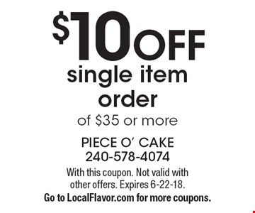 $10 OFF single item order of $35 or more. With this coupon. Not valid with other offers. Expires 6-22-18. Go to LocalFlavor.com for more coupons.