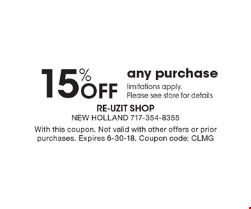 15% OFF any purchase Limitations apply. Please see store for details. With this coupon. Not valid with other offers or prior purchases. Expires 6-30-18. Coupon code: CLMG