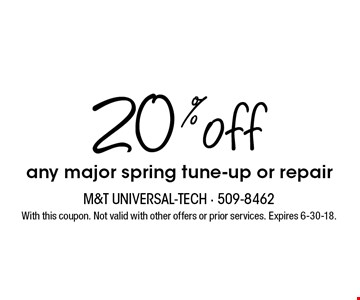 20% off any major spring tune-up or repair. With this coupon. Not valid with other offers or prior services. Expires 6-30-18.