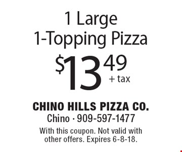 $13.49 + tax 1 Large 1-Topping Pizza. With this coupon. Not valid with other offers. Expires 6-8-18.