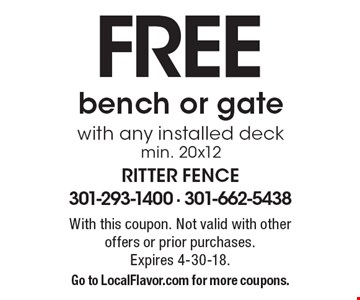 FREE bench or gate with any installed deckmin. 20x12. With this coupon. Not valid with other offers or prior purchases. Expires 4-30-18. Go to LocalFlavor.com for more coupons.