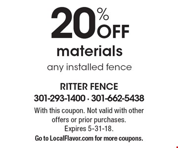 20% Off materials any installed fence. With this coupon. Not valid with other offers or prior purchases.Expires 5-31-18.Go to LocalFlavor.com for more coupons.