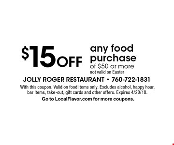 $15 Off any food purchase of $50 or more. Not valid on Easter. With this coupon. Valid on food items only. Excludes alcohol, happy hour, bar items, take-out, gift cards and other offers. Expires 4/20/18. Go to LocalFlavor.com for more coupons.