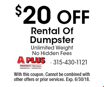 $20 OFF Rental Of Dumpster. Unlimited Weight. No Hidden Fees. With this coupon. Cannot be combined with other offers or prior services. Exp. 6/30/18.