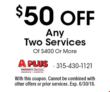 $50 OFF Any Two Services Of $400 Or More. With this coupon. Cannot be combined with other offers or prior services. Exp. 6/30/18.