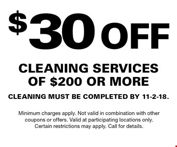 $30OFF cleaning servicesof $200 or moreCLEANING MUST BE COMPLETED BY 11-2-18.. Minimum charges apply. Not valid in combination with othercoupons or offers. Valid at participating locations only.Certain restrictions may apply. Call for details.