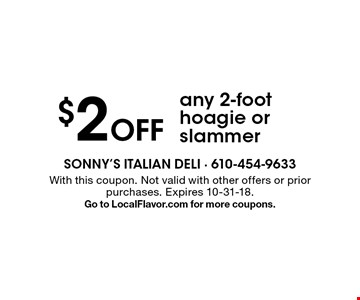 $2 off any 2-foot hoagie or slammer. With this coupon. Not valid with other offers or prior purchases. Expires 10-31-18. Go to LocalFlavor.com for more coupons.