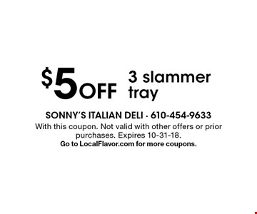 $5 off 3 slammer tray. With this coupon. Not valid with other offers or prior purchases. Expires 10-31-18. Go to LocalFlavor.com for more coupons.
