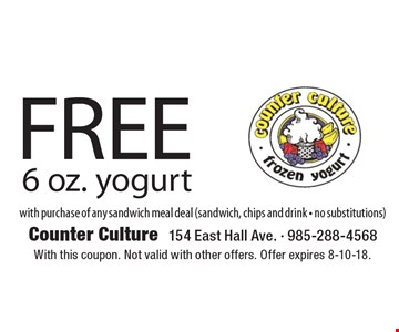 Free 6 oz. yogurt with purchase of any sandwich meal deal (sandwich, chips and drink - no substitutions). With this coupon. Not valid with other offers. Offer expires 8-10-18.
