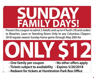 SUNDAY FAMILY DAYS ! - ONLY $12  - 2 ADULTS AND TO 4 YOUTH TO BLEACHER , LAWN OR STANDING ROOM ONLY TO ANY COLUMBUS CLIPPERS 2018 REGULAR SEASON Sunday home game through May 20th