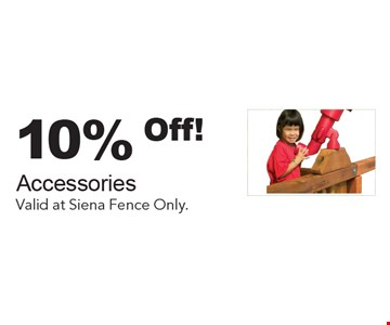 10% Off Accessories. Valid at Siena Fence Only.