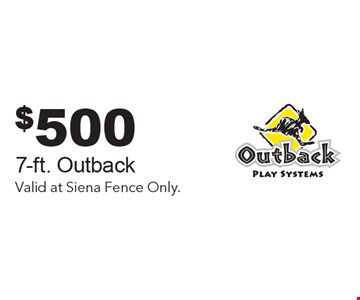 $500 Off 7-ft. Outback. Valid at Siena Fence Only.