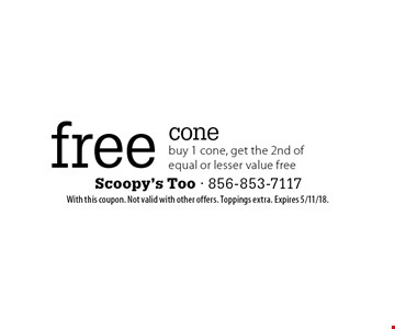 free cone buy 1 cone, get the 2nd of equal or lesser value free. With this coupon. Not valid with other offers. Toppings extra. Expires 5/11/18.