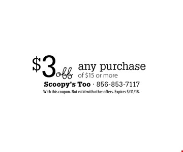$3off any purchase of $15 or more. With this coupon. Not valid with other offers. Expires 5/11/18.