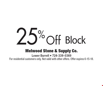 25% Off Block. For residential customers only. Not valid with other offers. Offer expires 6-15-18.
