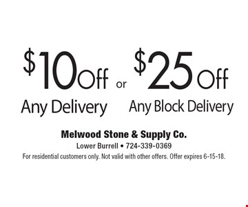 $25 Off Any Block Delivery OR $10 Off Any Delivery. For residential customers only. Not valid with other offers. Offer expires 6-15-18.