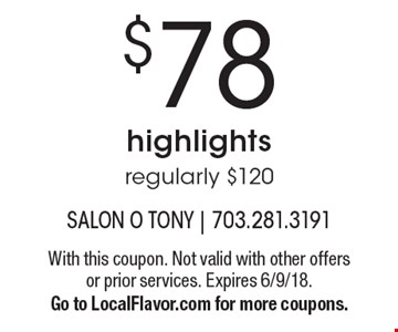 $78 highlights. regularly $120. With this coupon. Not valid with other offers or prior services. Expires 6/9/18. Go to LocalFlavor.com for more coupons.