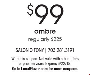 $99 ombre, regularly $225. With this coupon. Not valid with other offers or prior services. Expires 6/22/18. Go to LocalFlavor.com for more coupons.