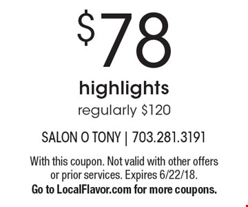 $78 highlights, regularly $120. With this coupon. Not valid with other offers or prior services. Expires 6/22/18. Go to LocalFlavor.com for more coupons.
