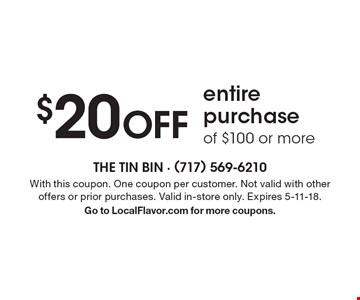 $20 OFF entire purchase of $100 or more. With this coupon. One coupon per customer. Not valid with other offers or prior purchases. Valid in-store only. Expires 5-11-18. Go to LocalFlavor.com for more coupons.