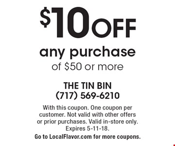 $10 OFF any purchase of $50 or more. With this coupon. One coupon per  customer. Not valid with other offers or prior purchases. Valid in-store only. Expires 5-11-18. Go to LocalFlavor.com for more coupons.