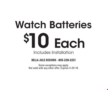$10 Each Watch Batteries Includes Installation. Some exceptions may apply. Not valid with any other offer. Expires 4-20-18.