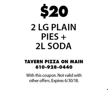 $20 2 Lg Plain Pies + 2L soda. With this coupon. Not valid with other offers. Expires 6/30/18.